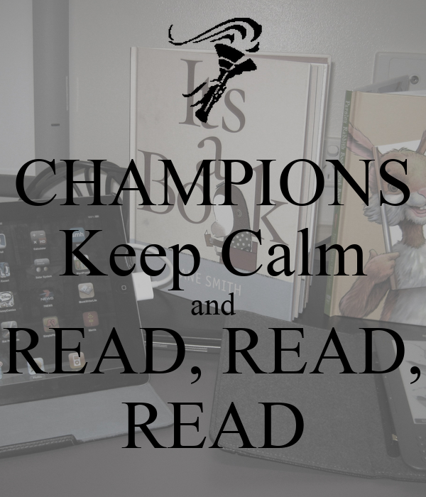 CHAMPIONS Keep Calm and READ, READ, READ