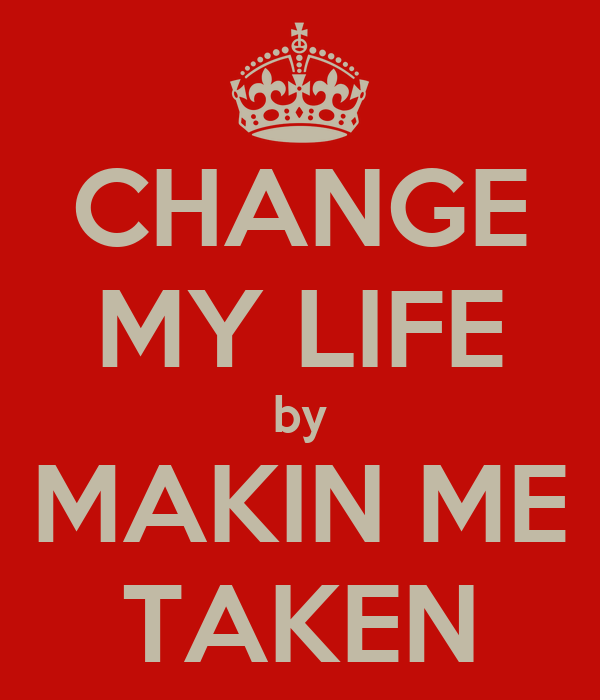 CHANGE MY LIFE by MAKIN ME TAKEN