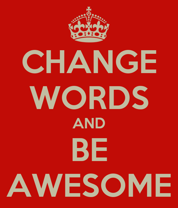 CHANGE WORDS AND BE AWESOME