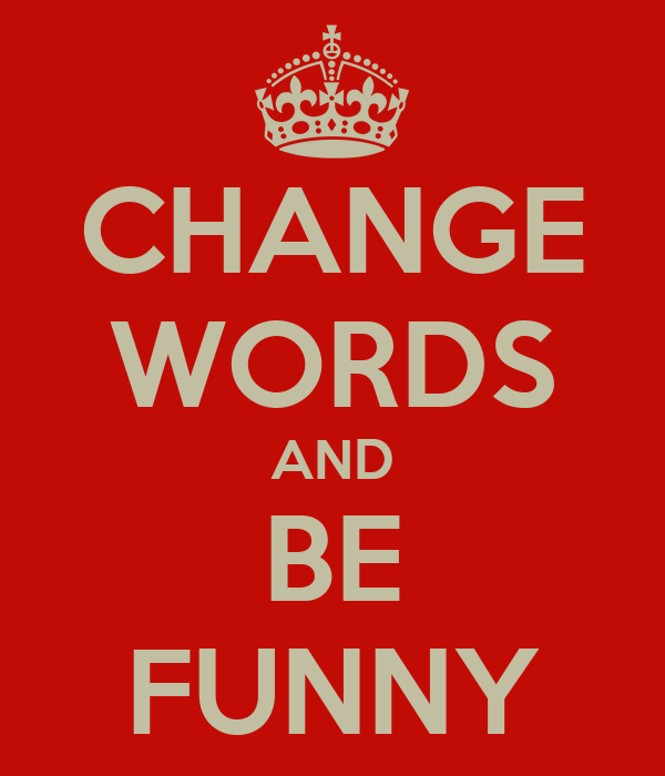 CHANGE WORDS AND BE FUNNY