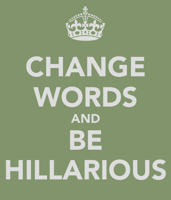 CHANGE WORDS AND BE HILLARIOUS