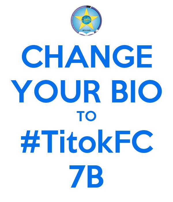 CHANGE YOUR BIO TO #TitokFC 7B