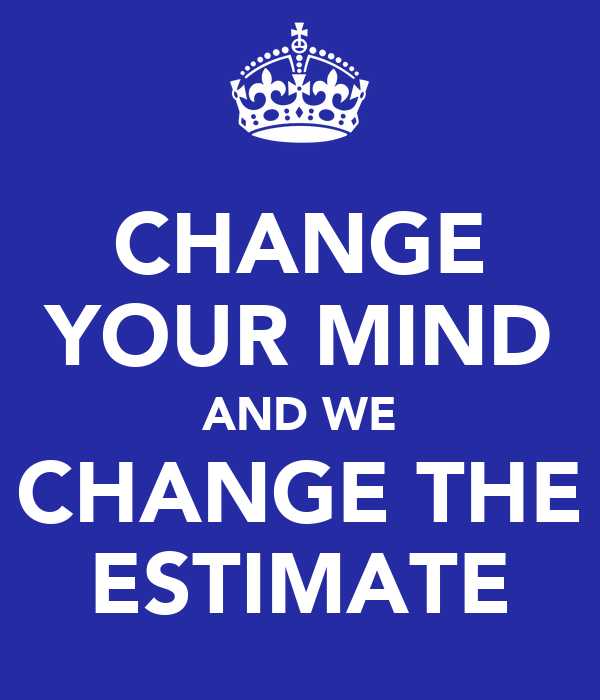 CHANGE YOUR MIND AND WE CHANGE THE ESTIMATE