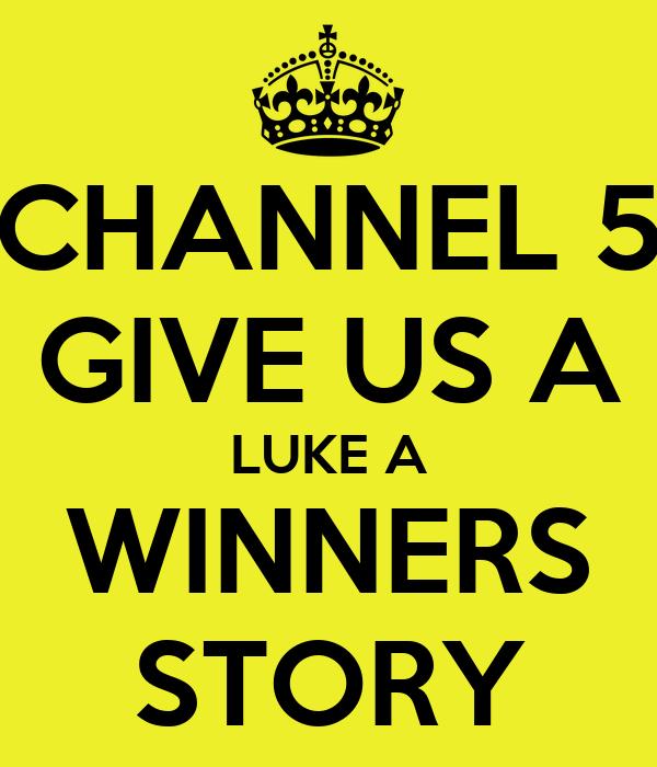 CHANNEL 5 GIVE US A LUKE A WINNERS STORY