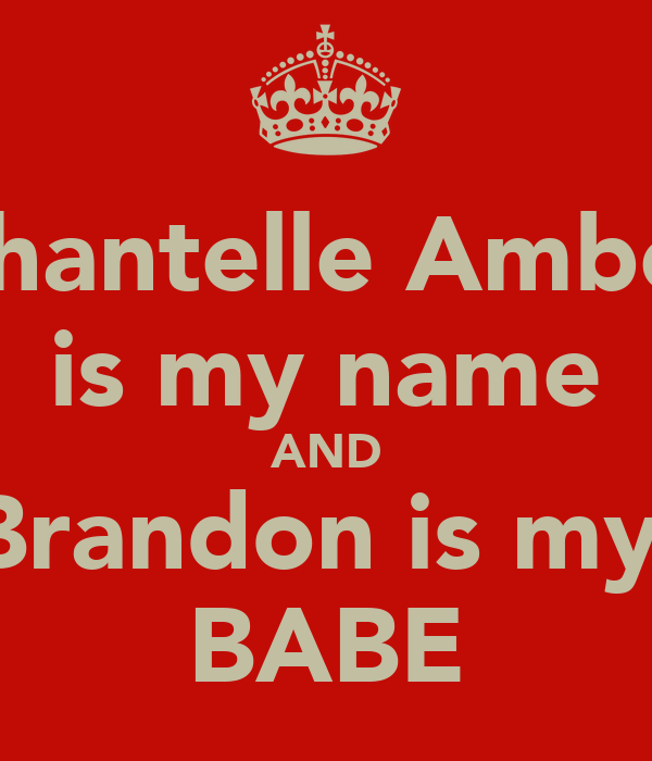 Chantelle Amber is my name AND Brandon is my  BABE