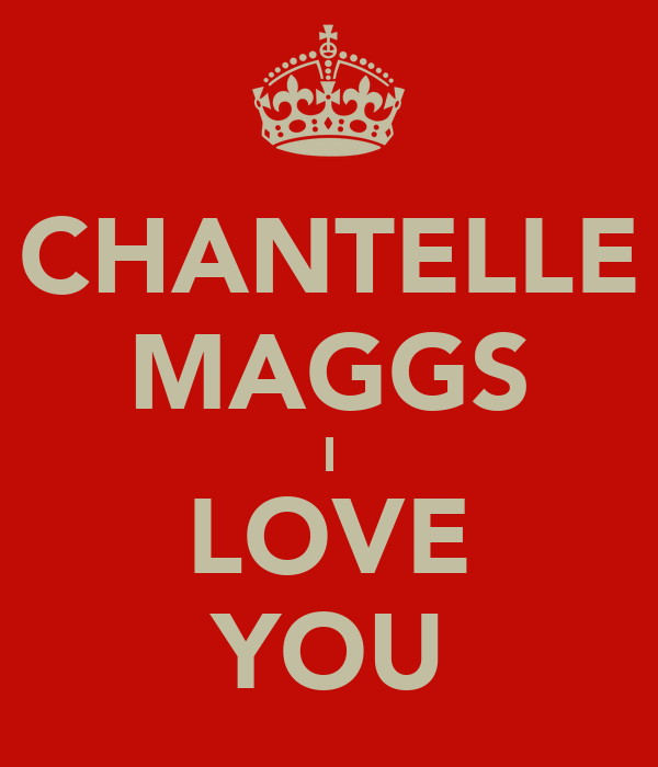 CHANTELLE MAGGS I LOVE YOU