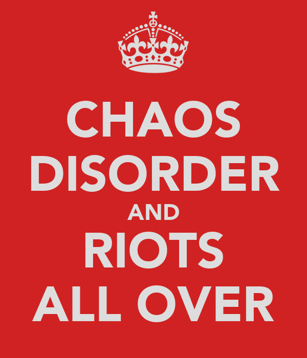 CHAOS DISORDER AND RIOTS ALL OVER