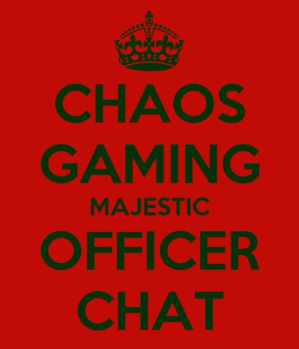 CHAOS GAMING MAJESTIC OFFICER CHAT