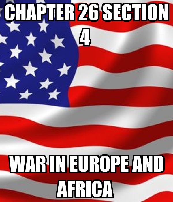 CHAPTER 26 SECTION 4  WAR IN EUROPE AND AFRICA