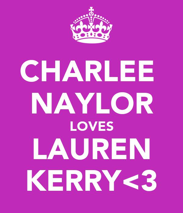 CHARLEE  NAYLOR LOVES LAUREN KERRY<3