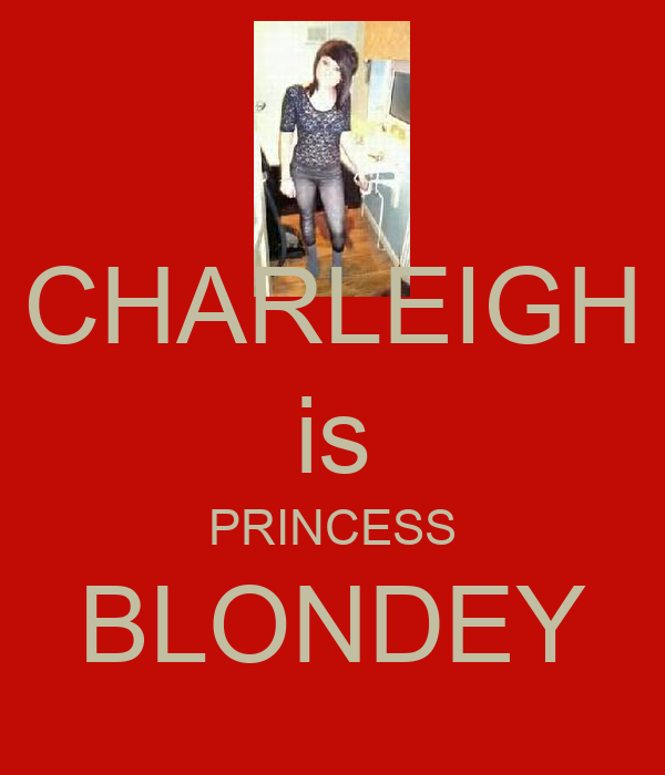 CHARLEIGH is PRINCESS BLONDEY