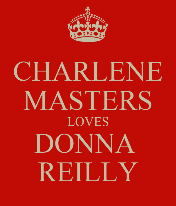 CHARLENE MASTERS LOVES DONNA  REILLY