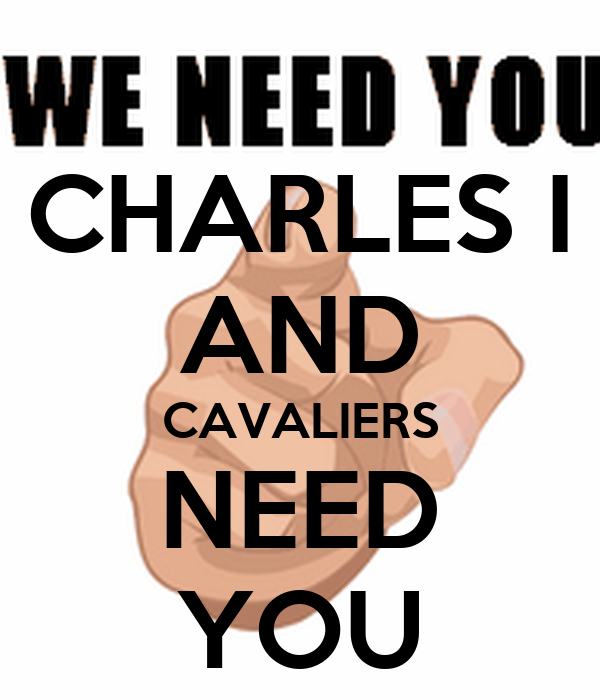 CHARLES I AND CAVALIERS NEED YOU