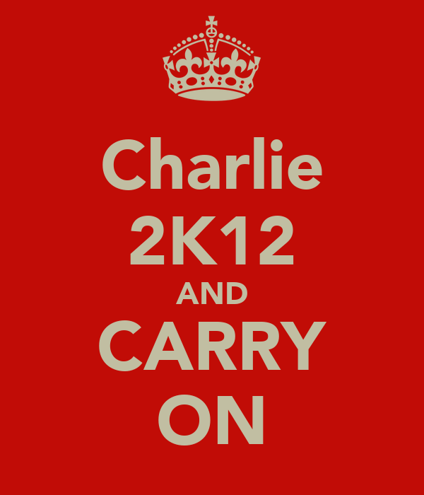Charlie 2K12 AND CARRY ON