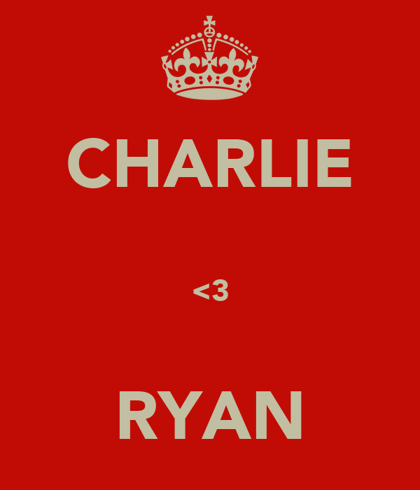CHARLIE  <3  RYAN