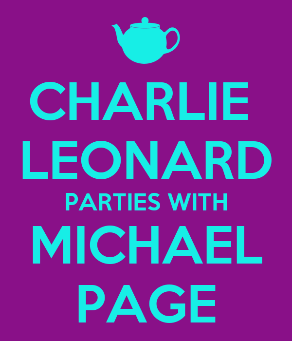 CHARLIE  LEONARD PARTIES WITH MICHAEL PAGE