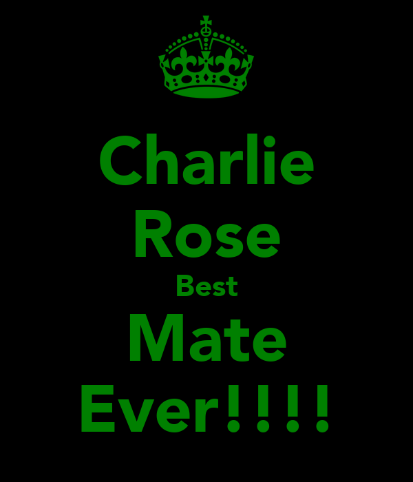 Charlie Rose Best Mate Ever!!!!