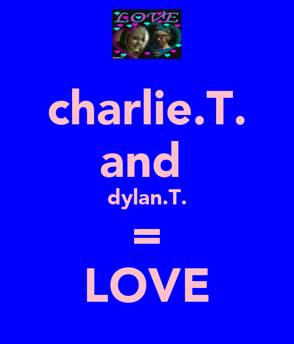 charlie.T. and  dylan.T. = LOVE