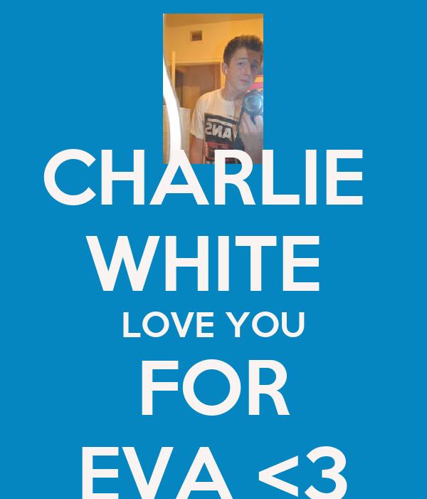 CHARLIE  WHITE  LOVE YOU FOR EVA <3