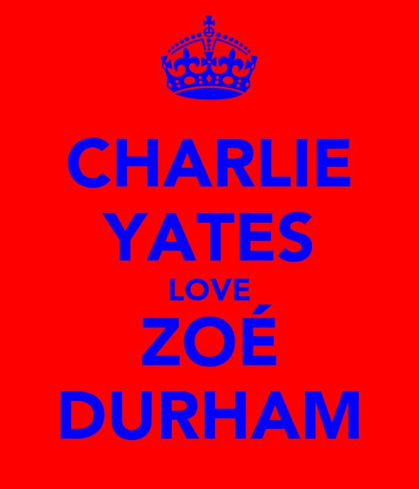 CHARLIE YATES LOVE ZOÉ DURHAM
