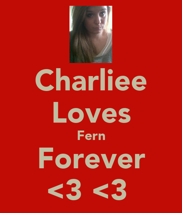 Charliee Loves Fern Forever <3 <3
