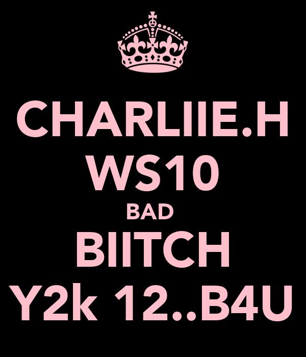 CHARLIIE.H WS10 BAD  BIITCH Y2k 12..B4U