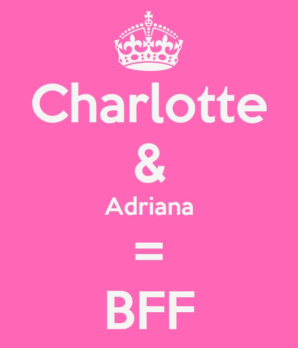 Charlotte & Adriana = BFF