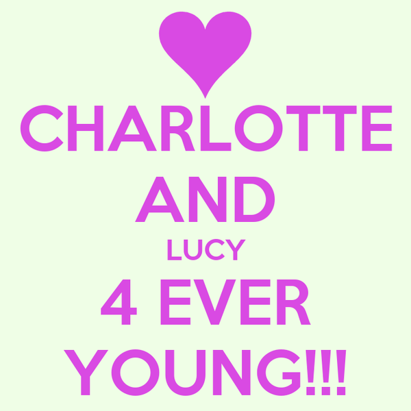 CHARLOTTE AND LUCY 4 EVER YOUNG!!!