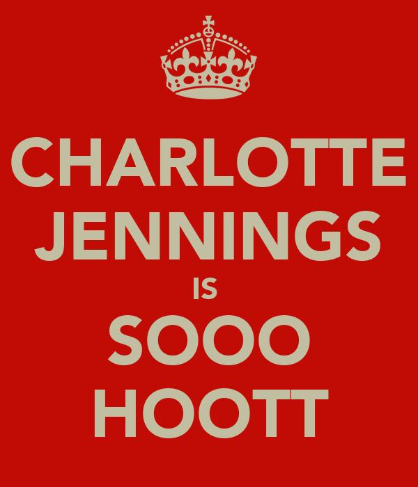 CHARLOTTE JENNINGS IS  SOOO HOOTT