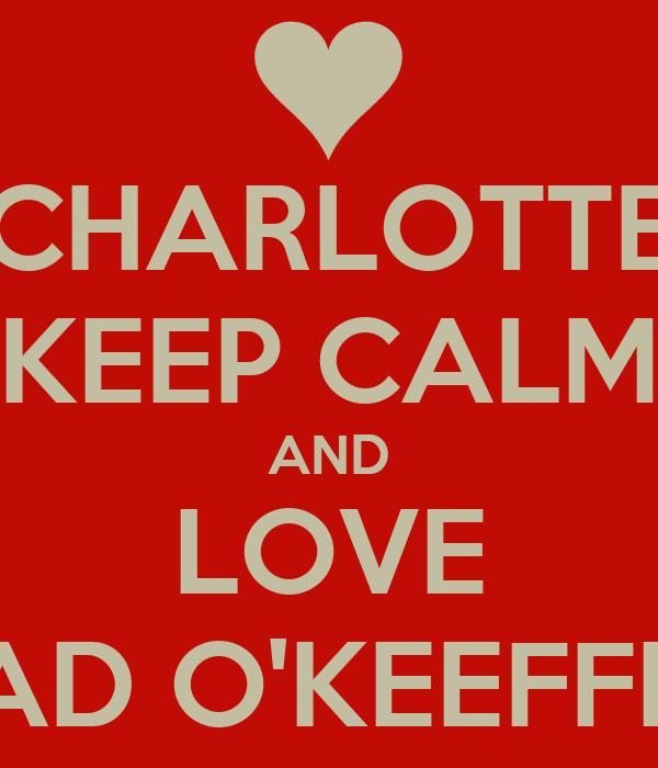 CHARLOTTE KEEP CALM AND LOVE AD O'KEEFFE