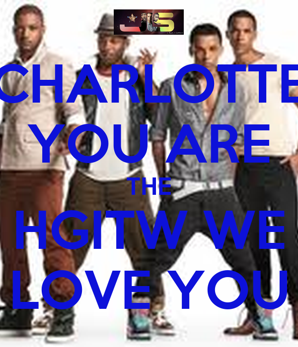CHARLOTTE YOU ARE THE HGITW WE LOVE YOU