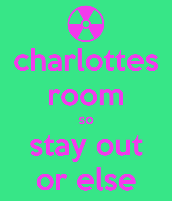 charlottes room so stay out or else