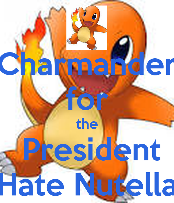 Charmander for the  President Hate Nutella