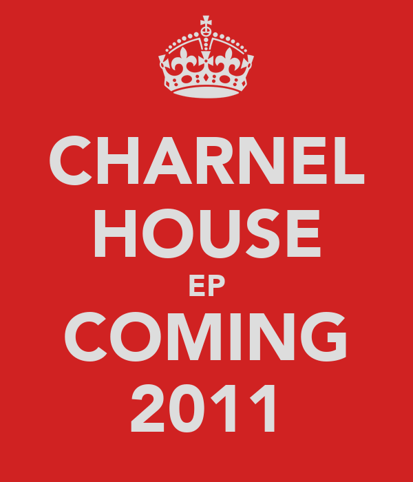 CHARNEL HOUSE EP COMING 2011