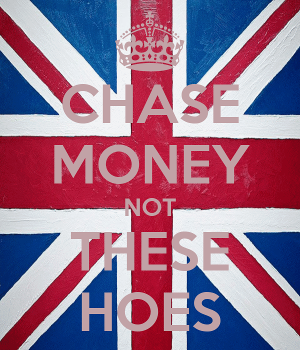CHASE MONEY NOT THESE HOES