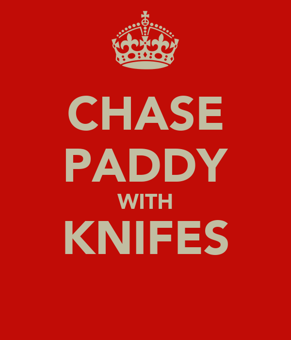 CHASE PADDY WITH KNIFES