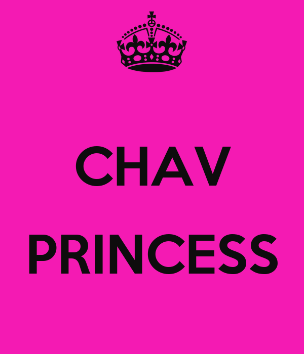 CHAV  PRINCESS