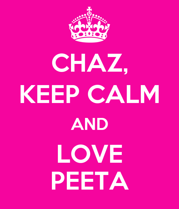 CHAZ, KEEP CALM AND LOVE PEETA