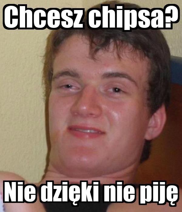 Chcesz chipsa? Nie dzięki nie piję