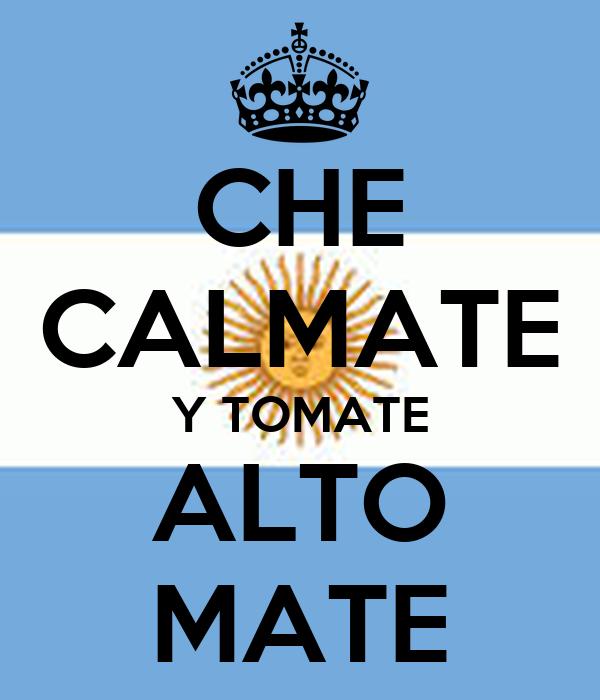 CHE CALMATE Y TOMATE ALTO MATE