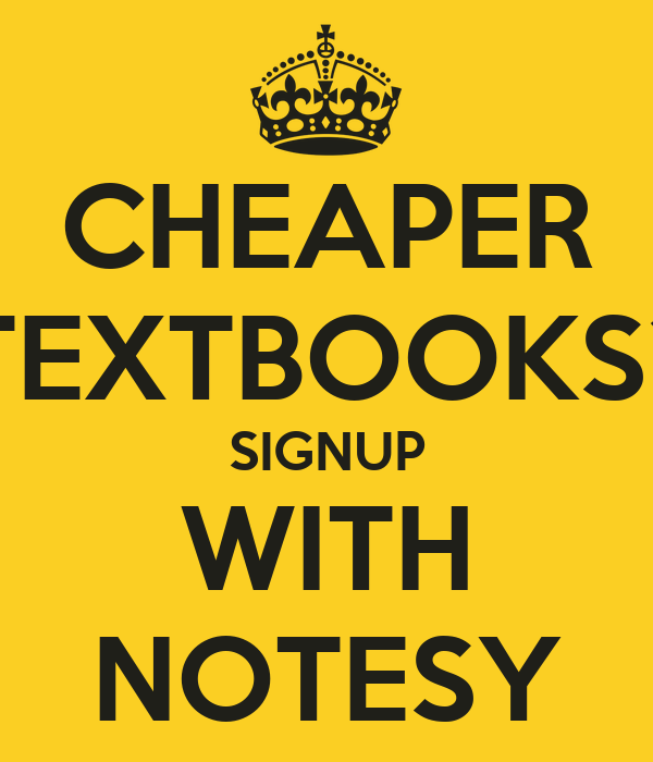 CHEAPER TEXTBOOKS? SIGNUP WITH NOTESY