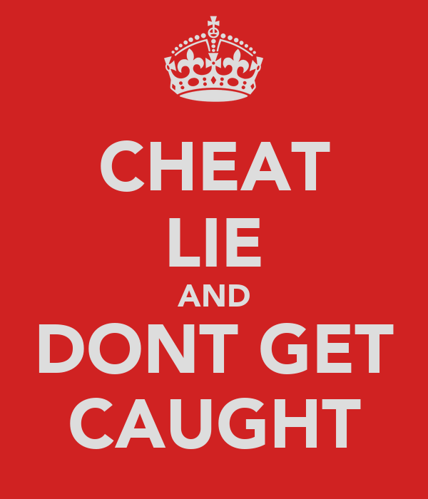 CHEAT LIE AND DONT GET CAUGHT