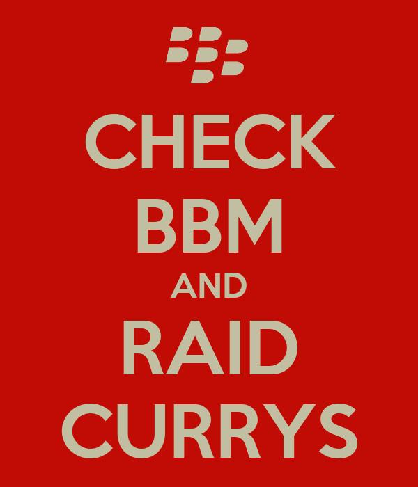 CHECK BBM AND RAID CURRYS