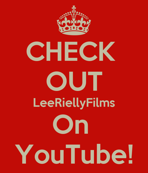 CHECK  OUT LeeRiellyFilms On  YouTube!
