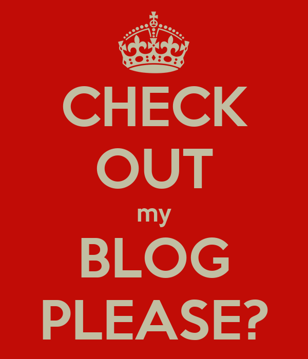 CHECK OUT my BLOG PLEASE?