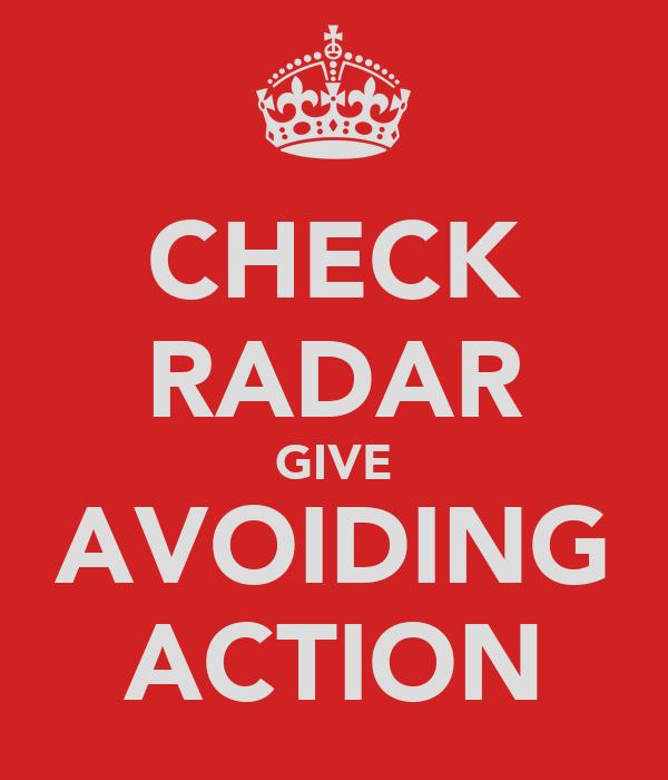 CHECK RADAR GIVE AVOIDING ACTION
