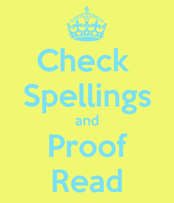 Check  Spellings and Proof Read
