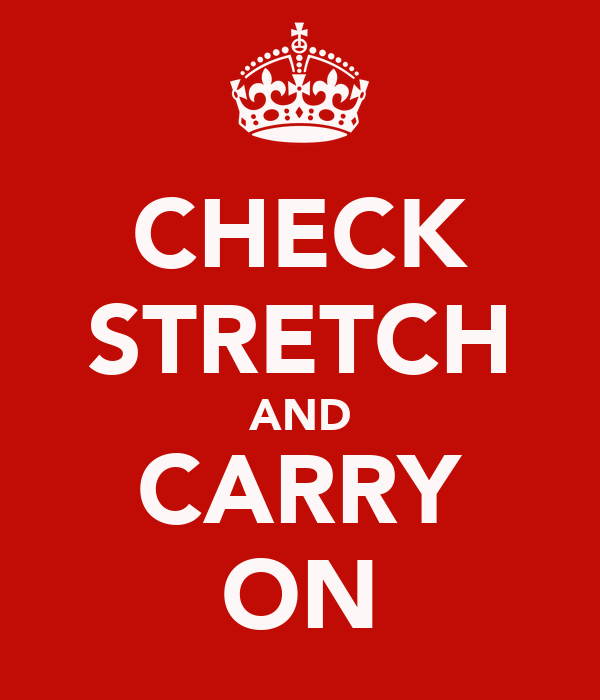 CHECK STRETCH AND CARRY ON