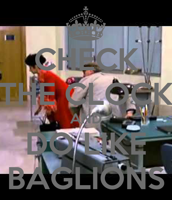 CHECK THE CLOCK AND DO LIKE BAGLIONS