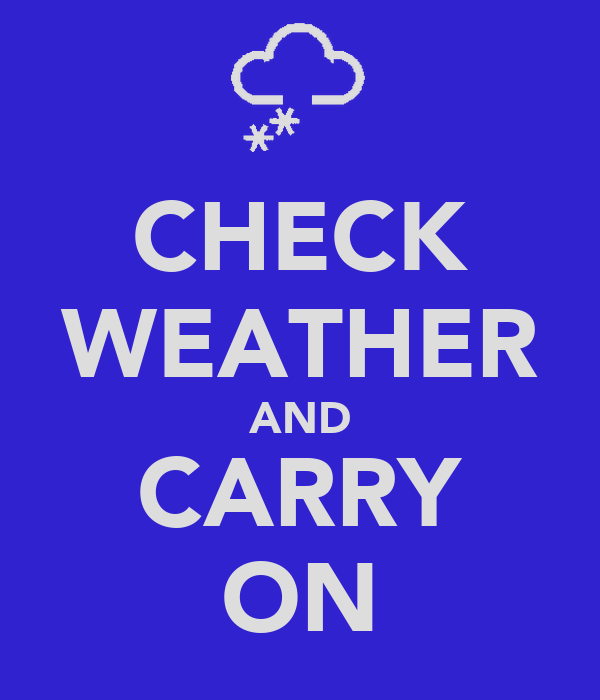 CHECK WEATHER AND CARRY ON